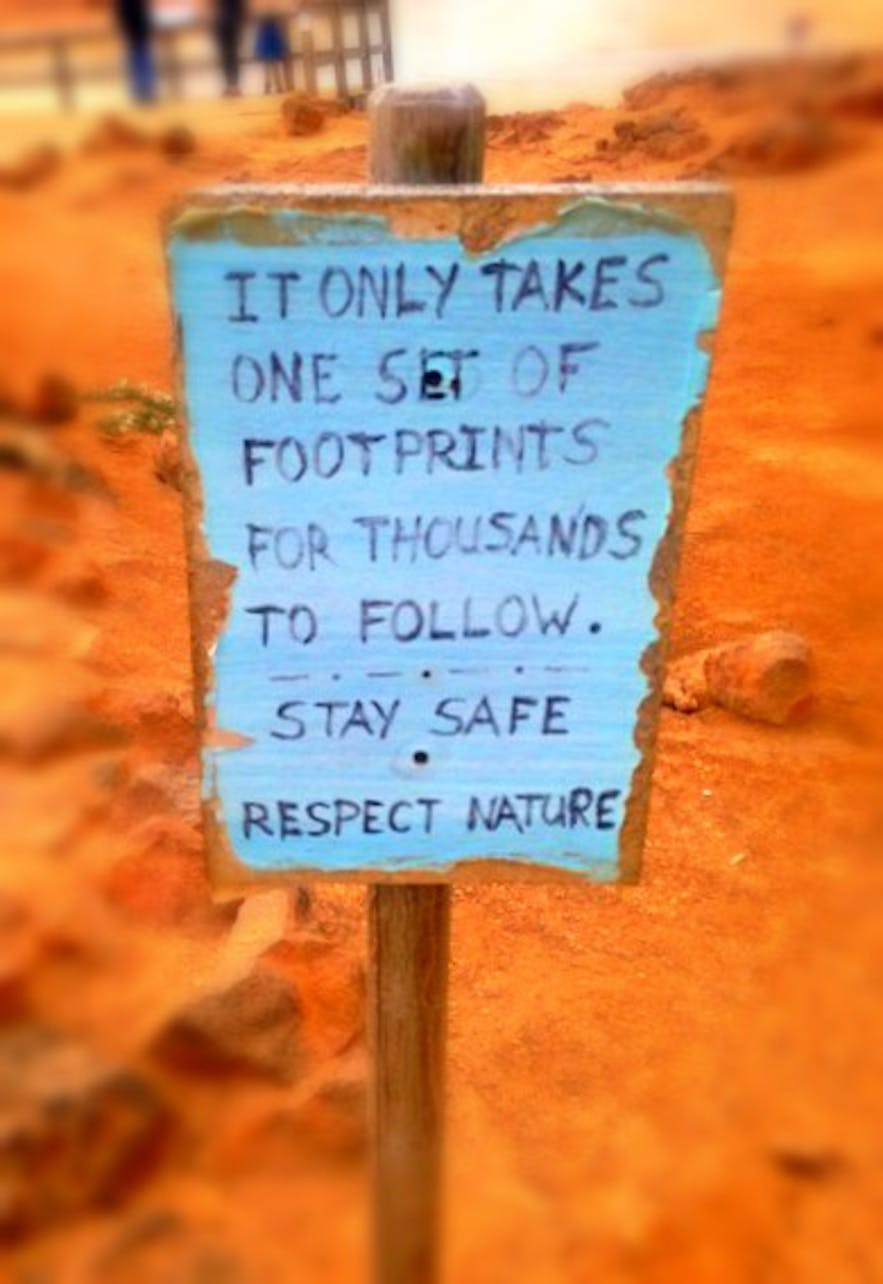 It only takes one set of footprints for thousands to follow. Respect Nature.