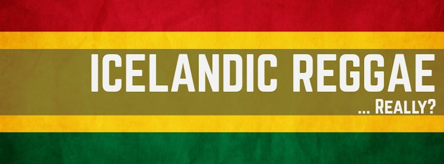 Does Icelandic Reggae actually exist? Who are the most popular Icelandic reggae artists?